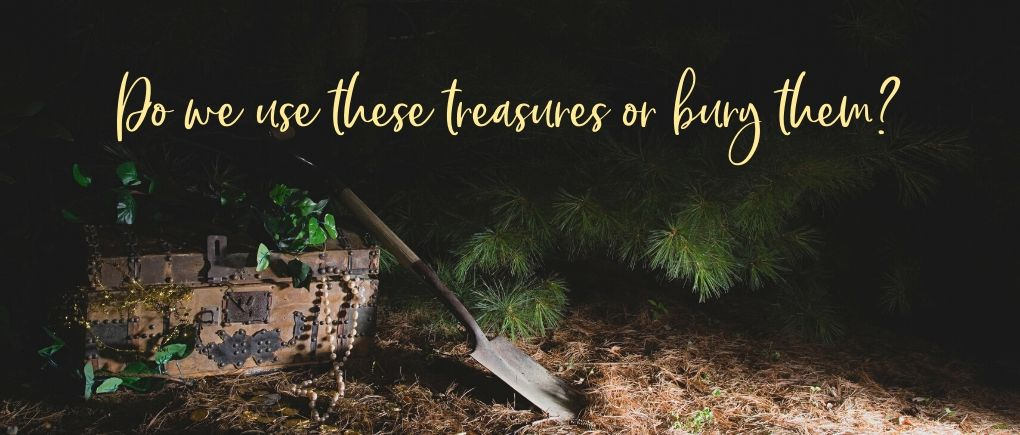 Treasure next to a shovel at night and text, Do we use these treasures or bury them?