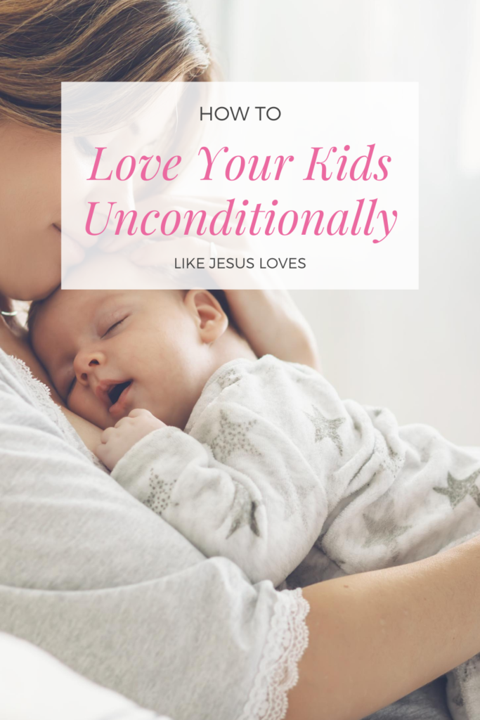 unconditional love in the bible parenting
